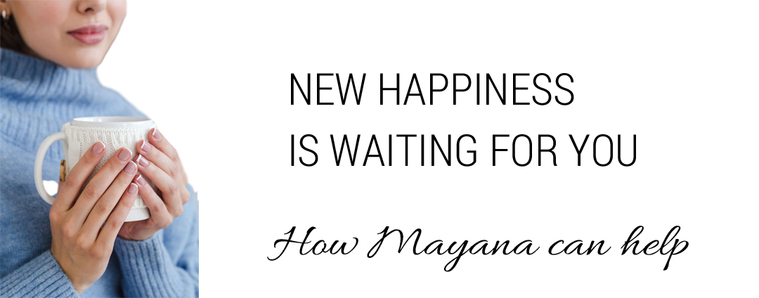 "Woman holding cup of tea. Text ""New happiness is waiting for you. How Mayana can help."